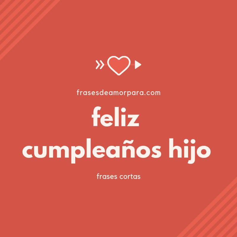Feliz Cumpleaños Hijo Frases Cortas Originales
