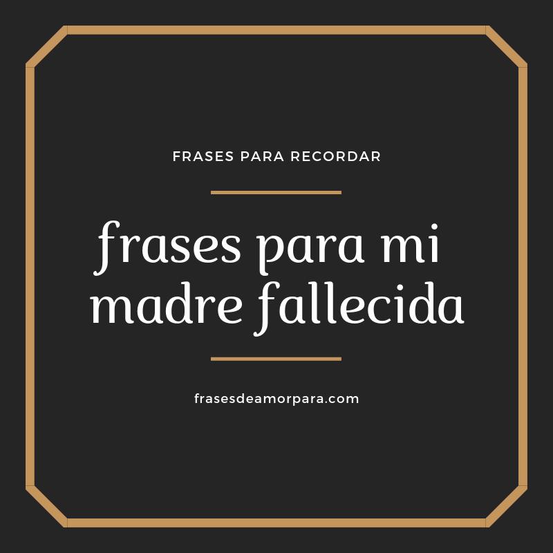 Frases Para Mi Madre Fallecida