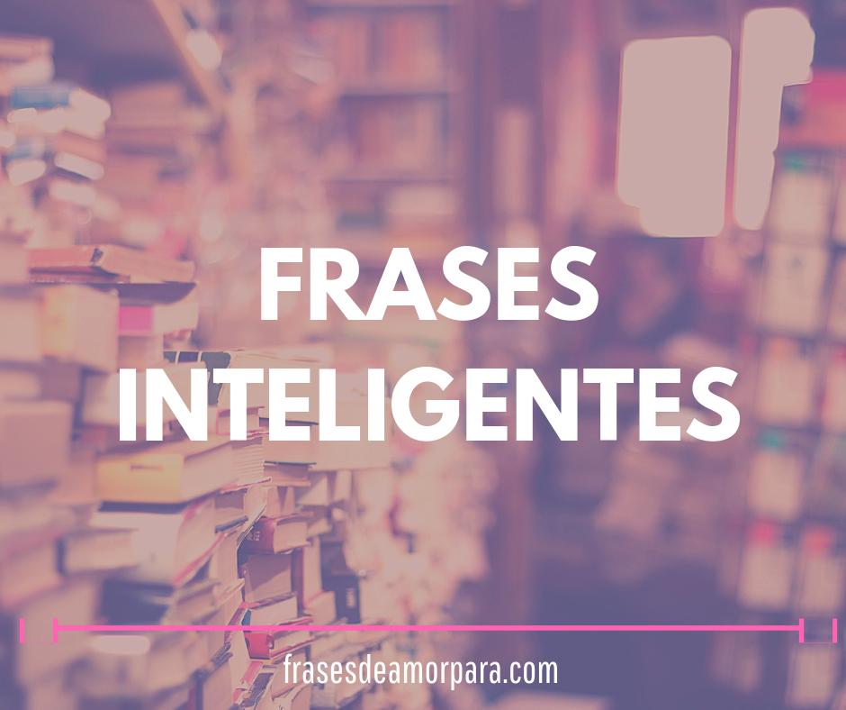 Frases Inteligentes Y Sabias De La Vida Con Imágenes